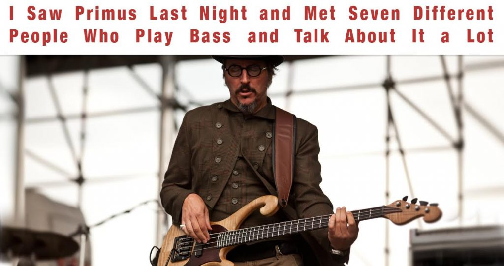 I Saw Primus Last Night and Met Seven Different People Who Play Bass and Talk About It a Lot