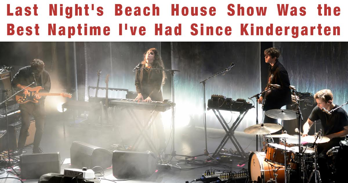 Last Night's Beach House Show Was The Best Naptime I've Had Since Kindergarten